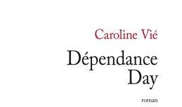 Littérature – Dépendance Day – Caroline Vié