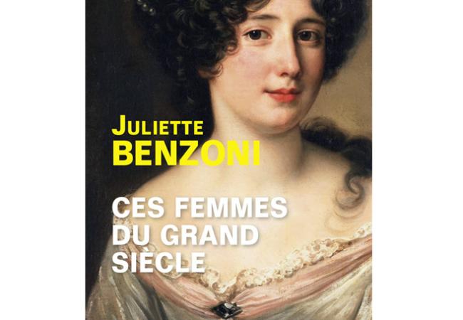 Ces femmes du grand siècle – Juliette Benzoni – éditions Perrin