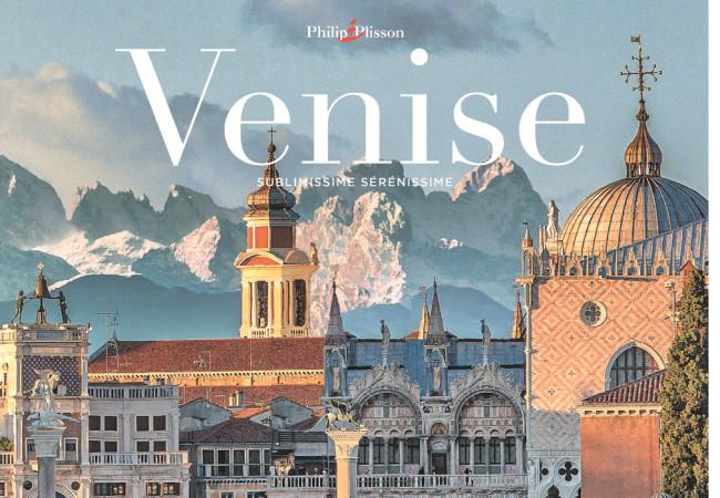 Venise, sublimissime sérénissime – Philip Plisson – Editions de La Martinière