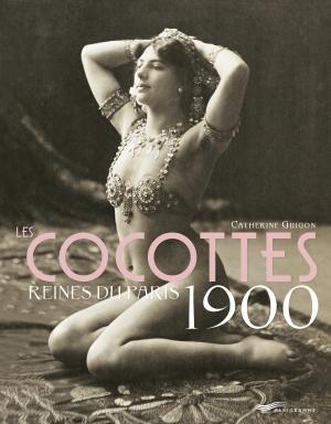 Les Cocottes Reines du Paris 1900 - éditions Parigramme - Paris Frivole