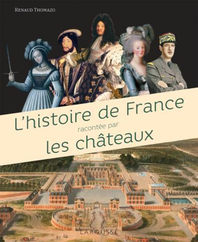 L'Histoire de France racontée par les châteaux - éditions larousse - renaud Thomazo