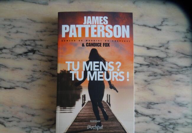 Tu mens ? Tu meurs ! – James Patterson et Candice Fox aux éditions l'Archipel